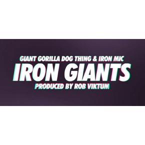 Giant Gorilla Dog Thing & Iron Mic - Iron Giants - VIDEO - 290px
